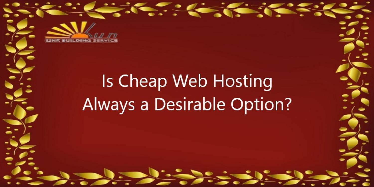 Is Cheap Web Hosting Always a Desirable Option?