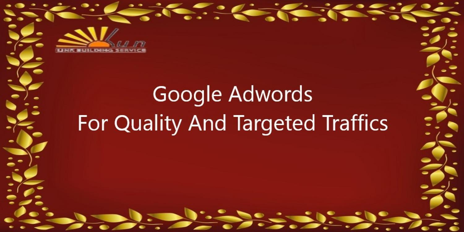 Google Adwords For Quality And Targeted Traffics