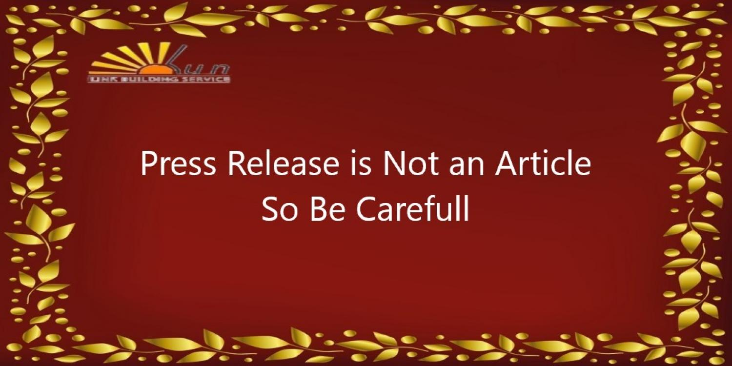 Press Release is Not an Article So Be Carefull