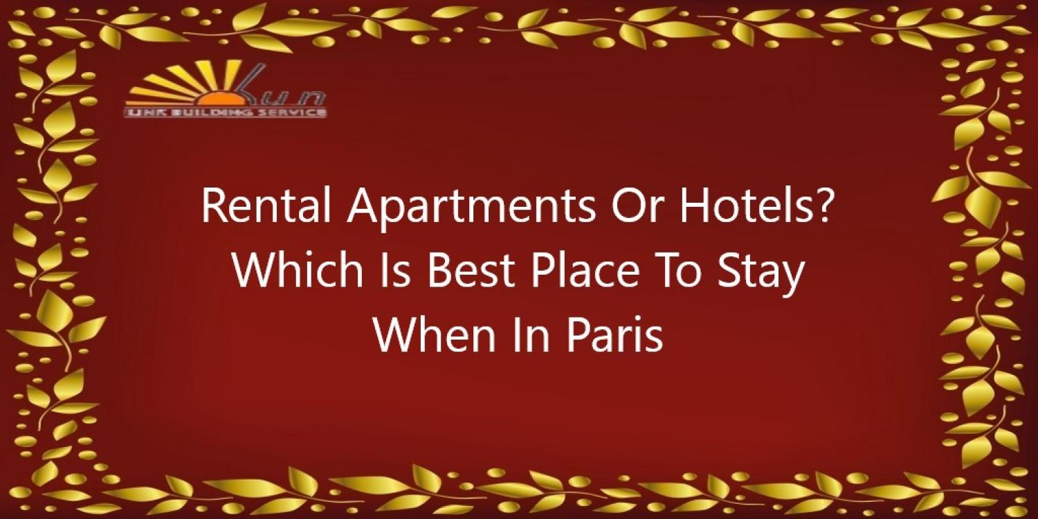 Rental Apartments Or Hotels? Which Is Best Place To Stay When In Paris