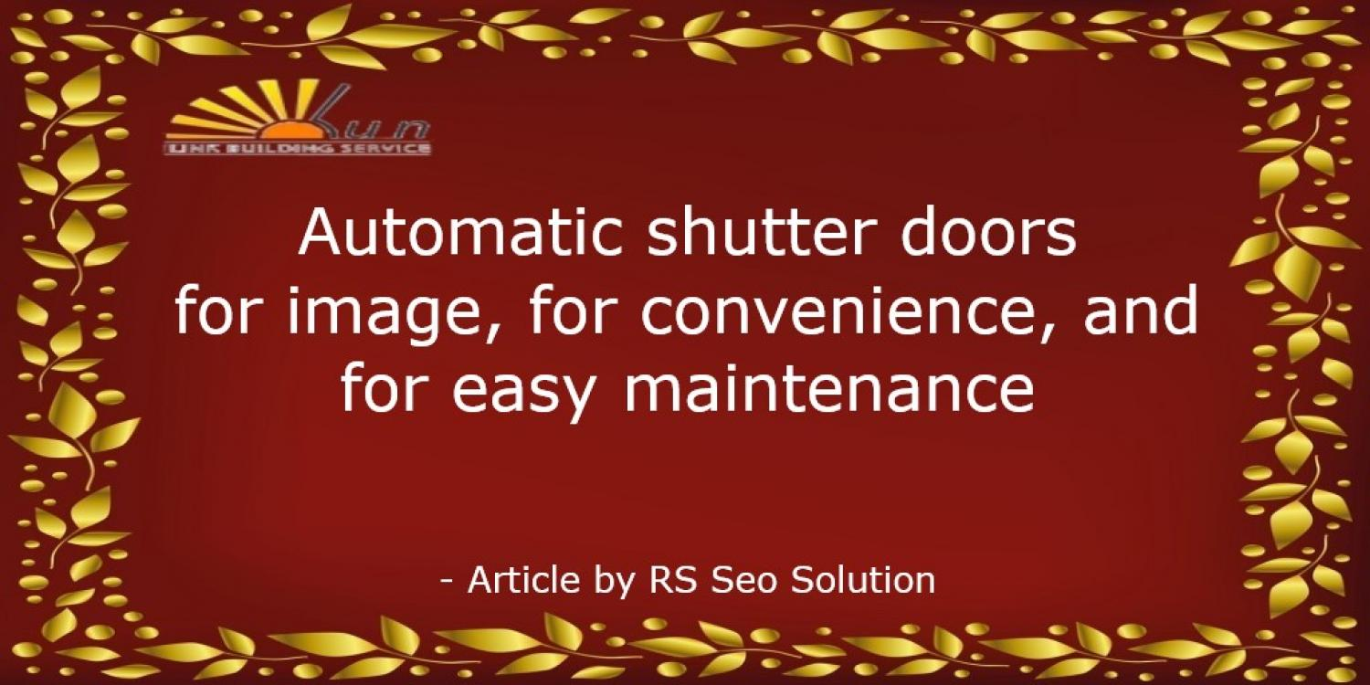 Automatic shutter doors for image, for convenience, and for easy maintenance