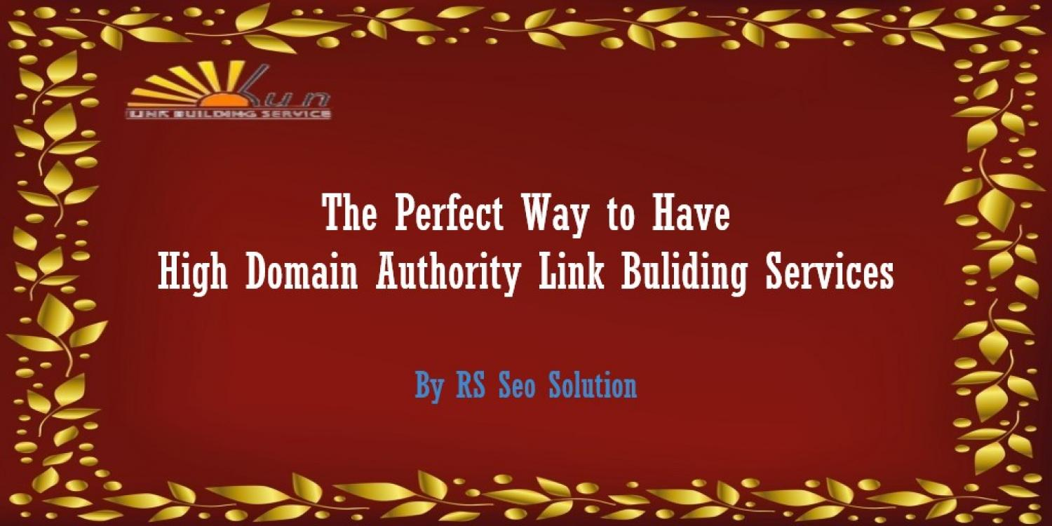 The Perfect Way to Have High DA Link Building Services