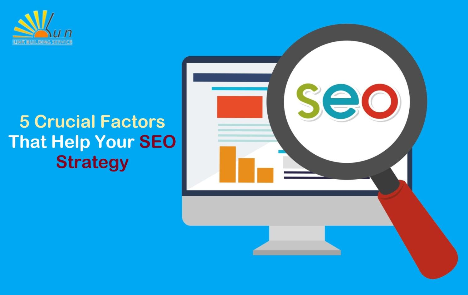 5 Crucial Factors That Help Your SEO Strategy